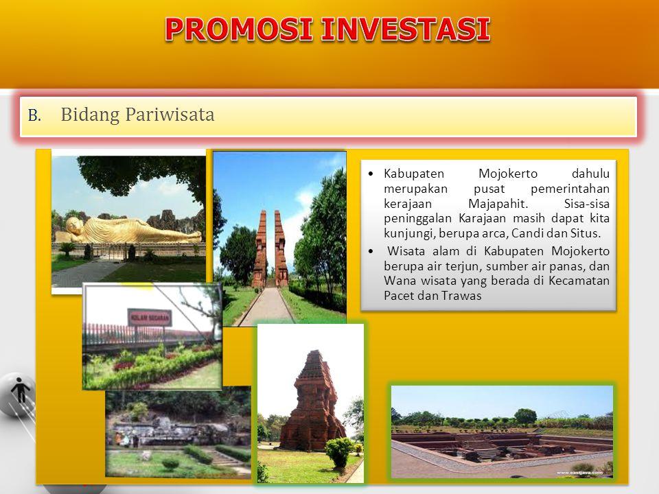 B. Bidang Pariwisata •Kabupaten Mojokerto dahulu merupakan pusat pemerintahan kerajaan Majapahit. Sisa-sisa peninggalan Karajaan masih dapat kita kunj
