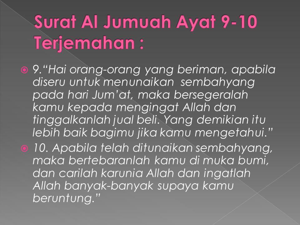 """ 9.""""Hai orang-orang yang beriman, apabila diseru untuk menunaikan sembahyang pada hari Jum'at, maka bersegeralah kamu kepada mengingat Allah dan ting"""