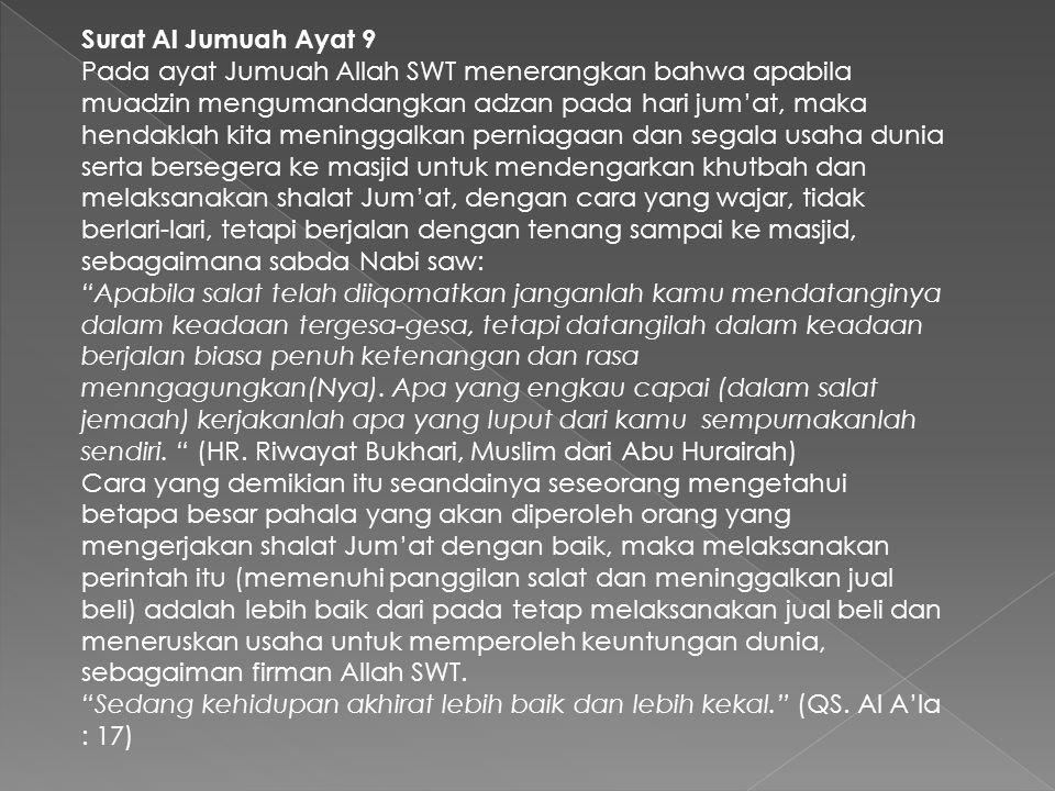 Surat Al Jumuah Ayat 9 Pada ayat Jumuah Allah SWT menerangkan bahwa apabila muadzin mengumandangkan adzan pada hari jum'at, maka hendaklah kita mening