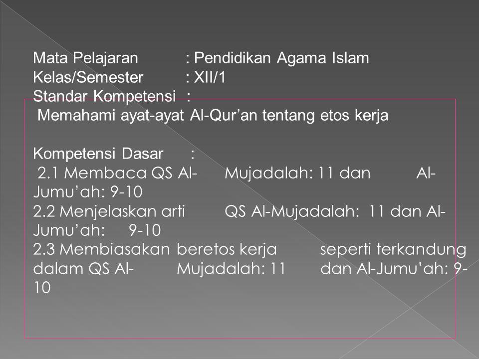 Mata Pelajaran : Pendidikan Agama Islam Kelas/Semester : XII/1 Standar Kompetensi : Memahami ayat-ayat Al-Qur'an tentang etos kerja Kompetensi Dasar :
