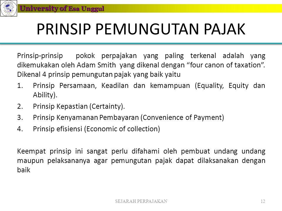 University of Esa Unggul PRINSIP PEMUNGUTAN PAJAK Prinsip-prinsip pokok perpajakan yang paling terkenal adalah yang dikemukakan oleh Adam Smith yang d