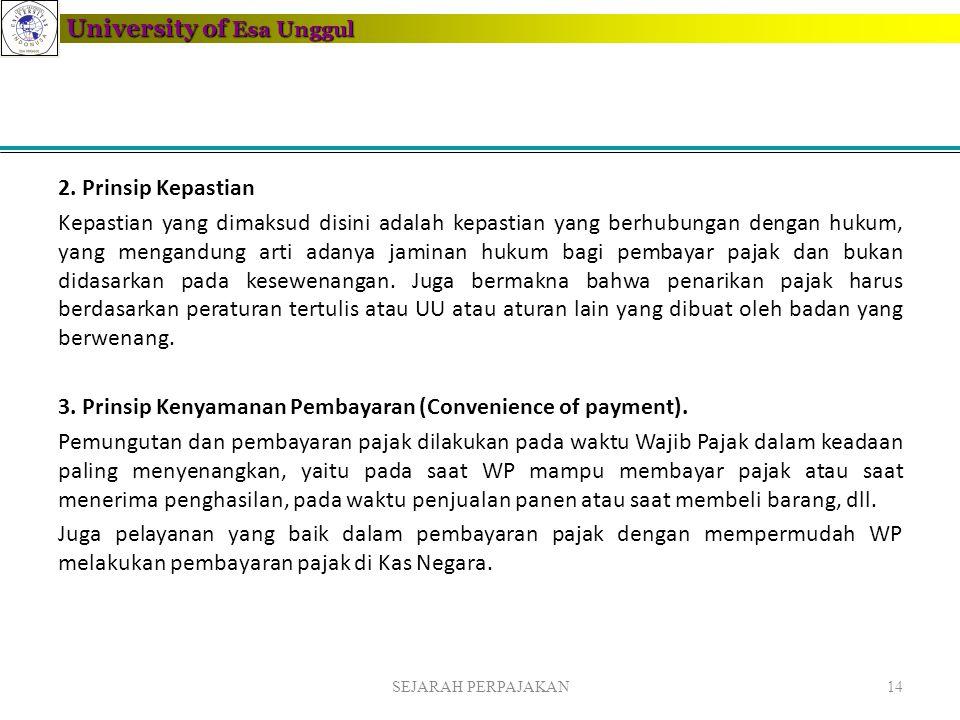 University of Esa Unggul 2. Prinsip Kepastian Kepastian yang dimaksud disini adalah kepastian yang berhubungan dengan hukum, yang mengandung arti adan