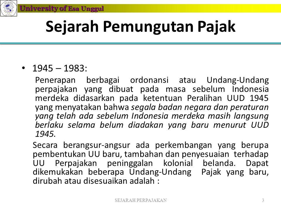 University of Esa Unggul Sejarah Pemungutan Pajak • 1945 – 1983: Penerapan berbagai ordonansi atau Undang-Undang perpajakan yang dibuat pada masa sebe
