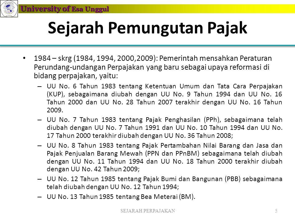 University of Esa Unggul Sejarah Pemungutan Pajak • 1984 – skrg (1984, 1994, 2000,2009): Pemerintah mensahkan Peraturan Perundang-undangan Perpajakan