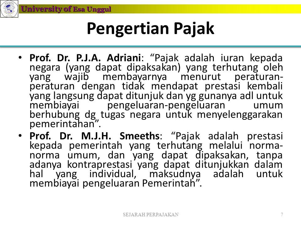 """University of Esa Unggul Pengertian Pajak • Prof. Dr. P.J.A. Adriani: """"Pajak adalah iuran kepada negara (yang dapat dipaksakan) yang terhutang oleh ya"""