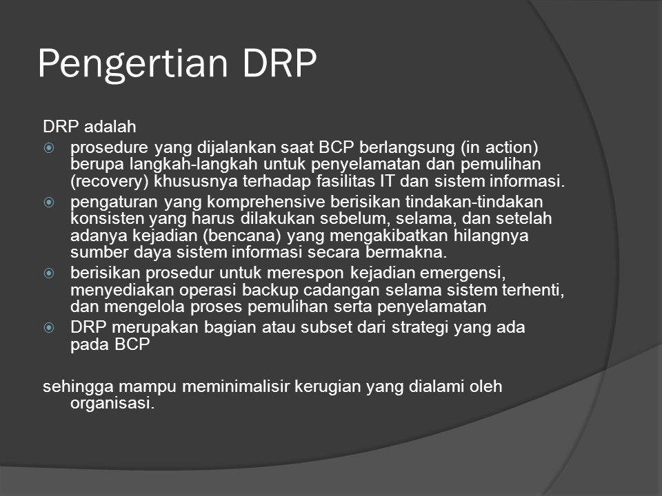 Pengertian DRP DRP adalah  prosedure yang dijalankan saat BCP berlangsung (in action) berupa langkah-langkah untuk penyelamatan dan pemulihan (recove