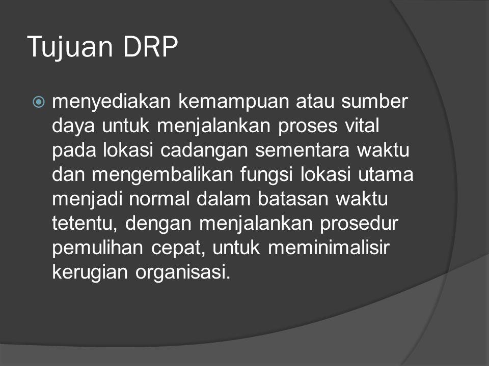 Tujuan DRP  menyediakan kemampuan atau sumber daya untuk menjalankan proses vital pada lokasi cadangan sementara waktu dan mengembalikan fungsi lokas