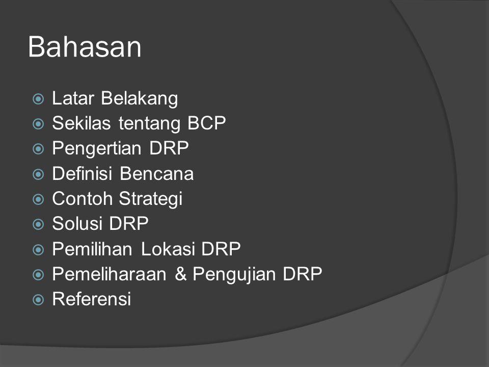 Bahasan  Latar Belakang  Sekilas tentang BCP  Pengertian DRP  Definisi Bencana  Contoh Strategi  Solusi DRP  Pemilihan Lokasi DRP  Pemeliharaa