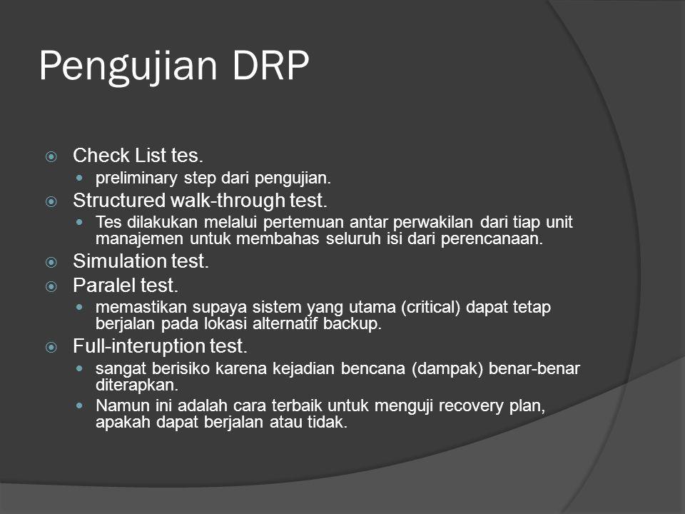 Pengujian DRP  Check List tes.  preliminary step dari pengujian.  Structured walk-through test.  Tes dilakukan melalui pertemuan antar perwakilan