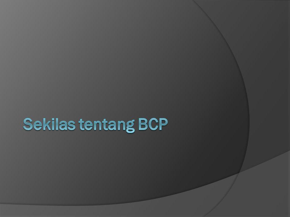 Sekilas tentang BCP  BCP adalah proses otomatis atau pun manual yang dirancang untuk mengurangi ancaman terhadap fungsi-fungsi penting organisasi, sehingga menjamin kontinuitas layanan bagi operasi yang penting.