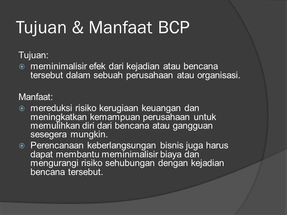 Tujuan & Manfaat BCP Tujuan:  meminimalisir efek dari kejadian atau bencana tersebut dalam sebuah perusahaan atau organisasi. Manfaat:  mereduksi ri