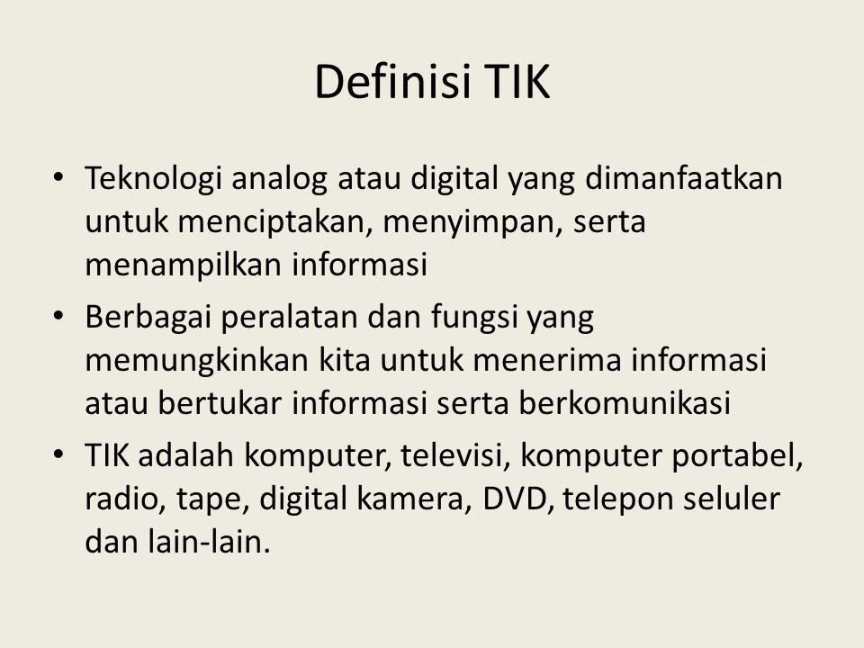 Definisi TIK • Teknologi analog atau digital yang dimanfaatkan untuk menciptakan, menyimpan, serta menampilkan informasi • Berbagai peralatan dan fung
