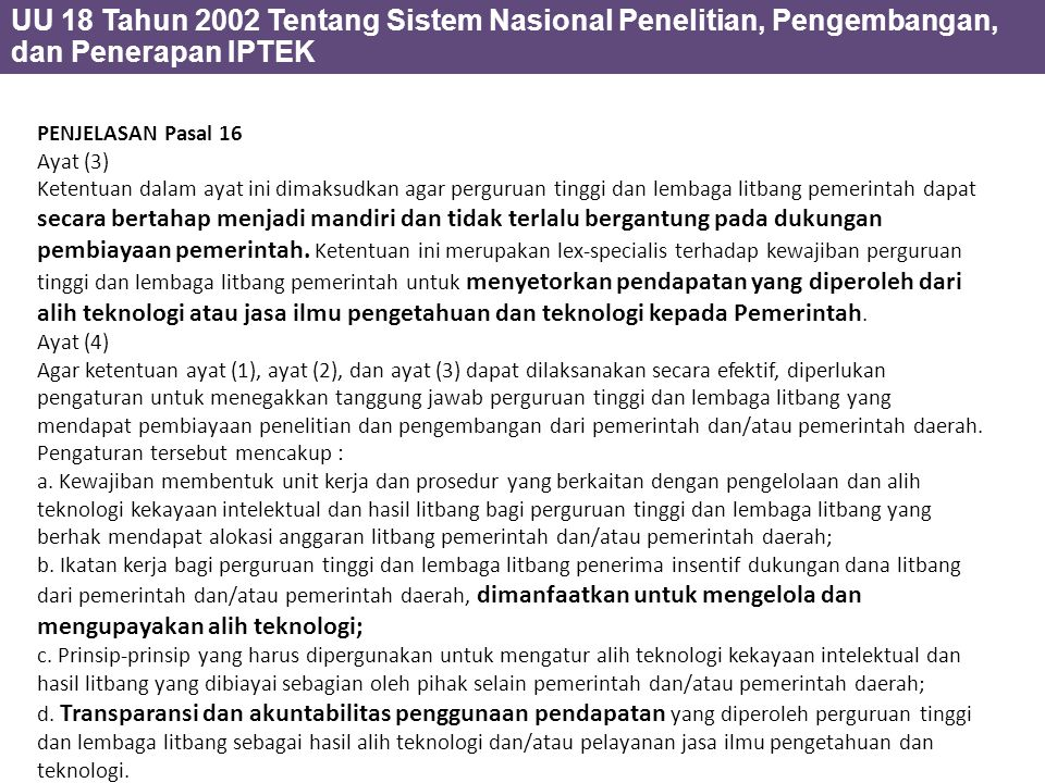 PENJELASAN Pasal 16 Ayat (3) Ketentuan dalam ayat ini dimaksudkan agar perguruan tinggi dan lembaga litbang pemerintah dapat secara bertahap menjadi m