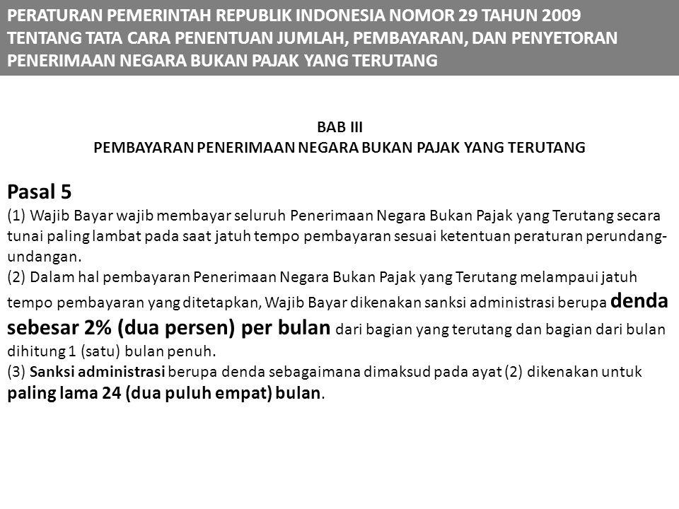 BAB III PEMBAYARAN PENERIMAAN NEGARA BUKAN PAJAK YANG TERUTANG Pasal 5 (1) Wajib Bayar wajib membayar seluruh Penerimaan Negara Bukan Pajak yang Terut