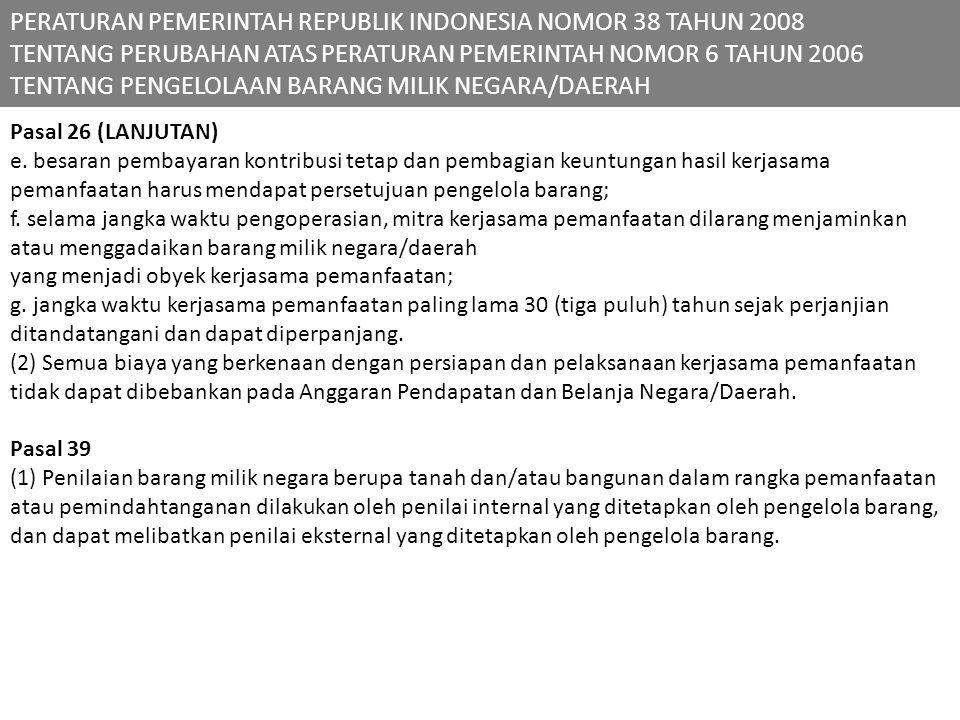 Pasal 26 (LANJUTAN) e. besaran pembayaran kontribusi tetap dan pembagian keuntungan hasil kerjasama pemanfaatan harus mendapat persetujuan pengelola b