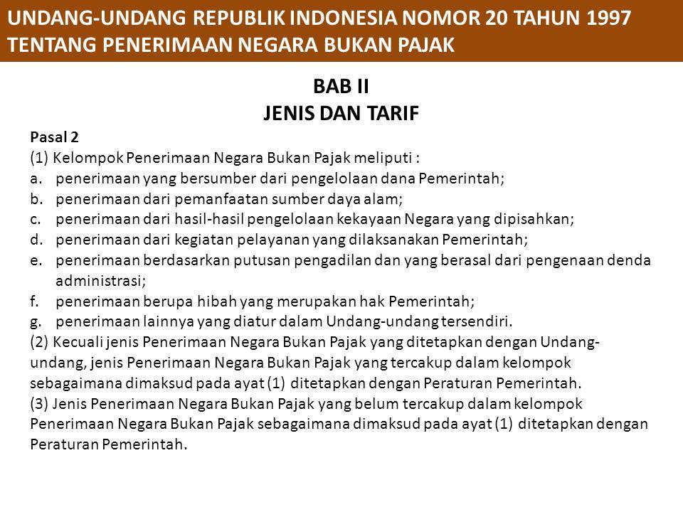 UNDANG-UNDANG REPUBLIK INDONESIA NOMOR 20 TAHUN 1997 TENTANG PENERIMAAN NEGARA BUKAN PAJAK BAB II JENIS DAN TARIF Pasal 2 (1) Kelompok Penerimaan Nega
