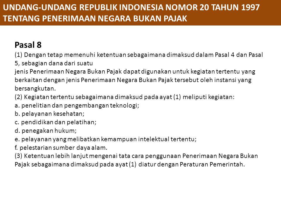 PERATURAN PEMERINTAH REPUBLIK INDONESIA NOMOR 73 TAHUN 1999 TENTANG TATACARA PENGGUNAAN PENERIMAAN NEGARA BUKAN PAJAK YANG BERSUMBER DARI KEGIATAN TERTENTU Pasal 7 (1) Instansi Pemerintah mengajukan kepada Menteri rencana penggunaan sebagian dana dari suatu jenis Penerimaan Negara Bukan Pajak sebagaimana dimaksud dalam Pasal 4 ayat (1) dari masing-masing Instansi yang telah mendapat persetujuan penggunaan dana sebagaimana dimaksud dalam Pasal 5.