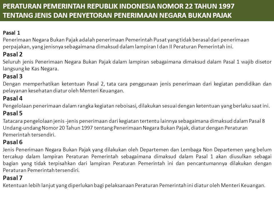 PERATURAN PEMERINTAH REPUBLIK INDONESIA NOMOR 22 TAHUN 1997 TENTANG JENIS DAN PENYETORAN PENERIMAAN NEGARA BUKAN PAJAK Pasal 1 Penerimaan Negara Bukan