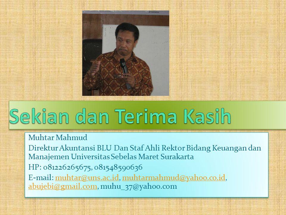 Muhtar Mahmud Direktur Akuntansi BLU Dan Staf Ahli Rektor Bidang Keuangan dan Manajemen Universitas Sebelas Maret Surakarta HP: 081226265675, 08154859