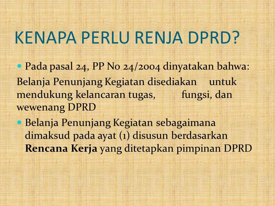 KENAPA PERLU RENJA DPRD?  Pada pasal 24, PP No 24/2004 dinyatakan bahwa: Belanja Penunjang Kegiatan disediakan untuk mendukung kelancaran tugas, fung