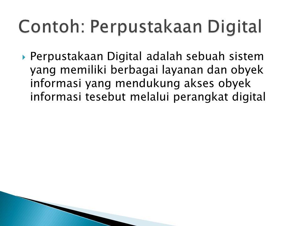  Perpustakaan Digital adalah sebuah sistem yang memiliki berbagai layanan dan obyek informasi yang mendukung akses obyek informasi tesebut melalui perangkat digital