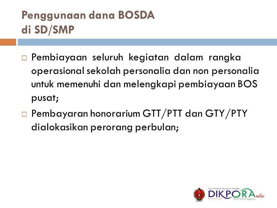 Penggunaan dana BOSDA di SD/SMP  Pembiayaan seluruh kegiatan dalam rangka operasional sekolah personalia dan non personalia untuk memenuhi dan meleng
