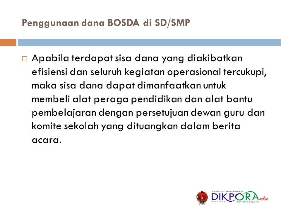 Penggunaan dana BOSDA di SD/SMP  Apabila terdapat sisa dana yang diakibatkan efisiensi dan seluruh kegiatan operasional tercukupi, maka sisa dana dap