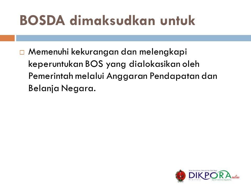 BOSDA dimaksudkan untuk  Memenuhi kekurangan dan melengkapi keperuntukan BOS yang dialokasikan oleh Pemerintah melalui Anggaran Pendapatan dan Belanj
