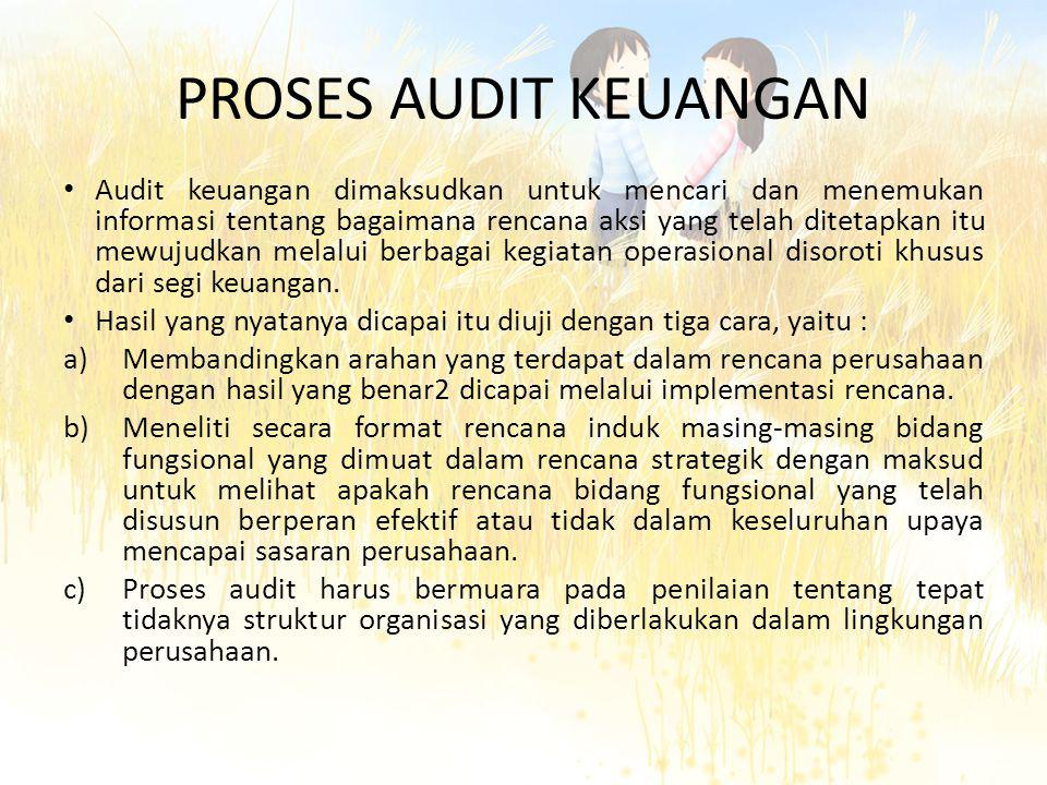 PROSES AUDIT KEUANGAN • Audit keuangan dimaksudkan untuk mencari dan menemukan informasi tentang bagaimana rencana aksi yang telah ditetapkan itu mewujudkan melalui berbagai kegiatan operasional disoroti khusus dari segi keuangan.