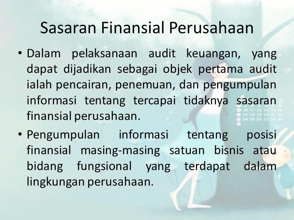 Sasaran Finansial Perusahaan • Dalam pelaksanaan audit keuangan, yang dapat dijadikan sebagai objek pertama audit ialah pencairan, penemuan, dan pengumpulan informasi tentang tercapai tidaknya sasaran finansial perusahaan.