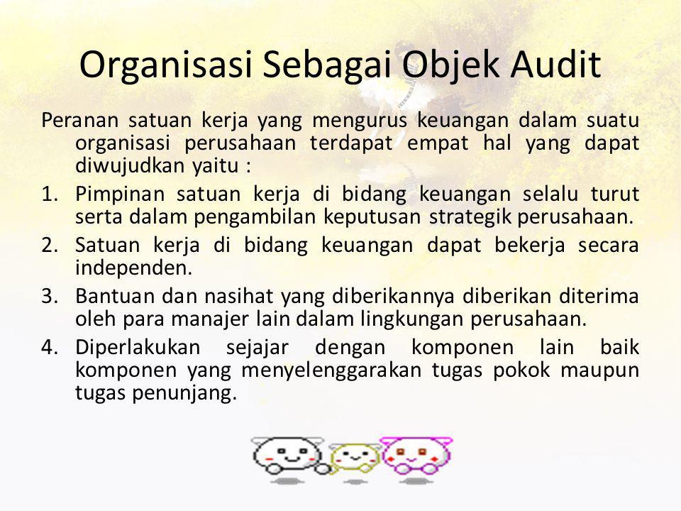 Organisasi Sebagai Objek Audit Peranan satuan kerja yang mengurus keuangan dalam suatu organisasi perusahaan terdapat empat hal yang dapat diwujudkan