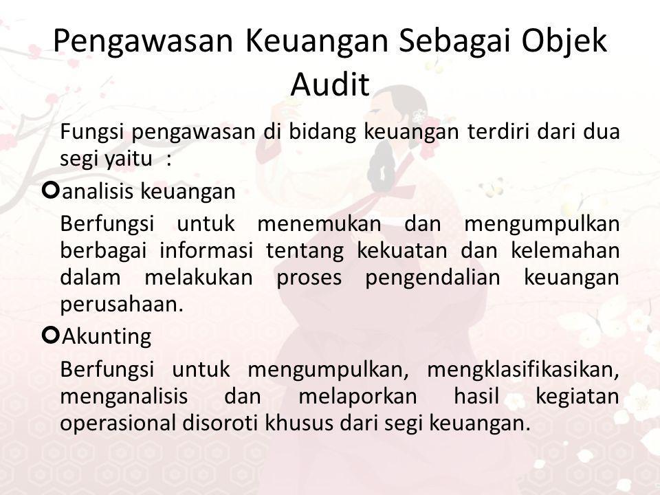 Pengawasan Keuangan Sebagai Objek Audit Fungsi pengawasan di bidang keuangan terdiri dari dua segi yaitu : analisis keuangan Berfungsi untuk menemukan