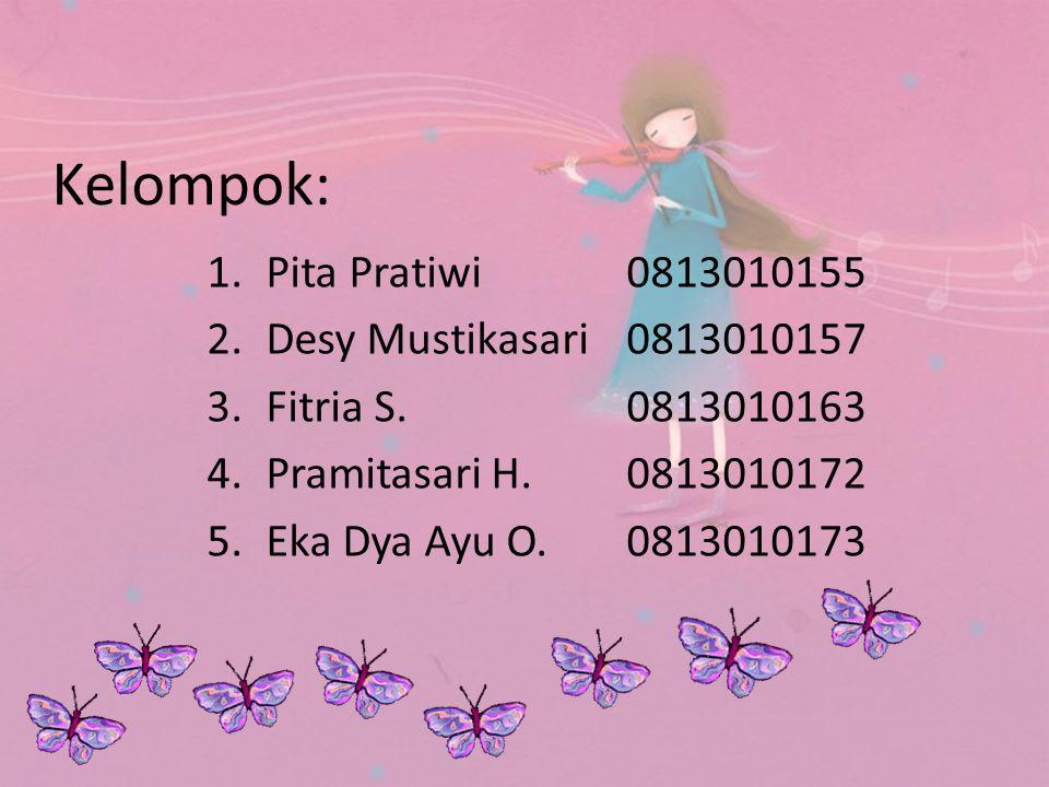 Kelompok: 1.Pita Pratiwi 0813010155 2.Desy Mustikasari0813010157 3.Fitria S.0813010163 4.Pramitasari H.0813010172 5.Eka Dya Ayu O.