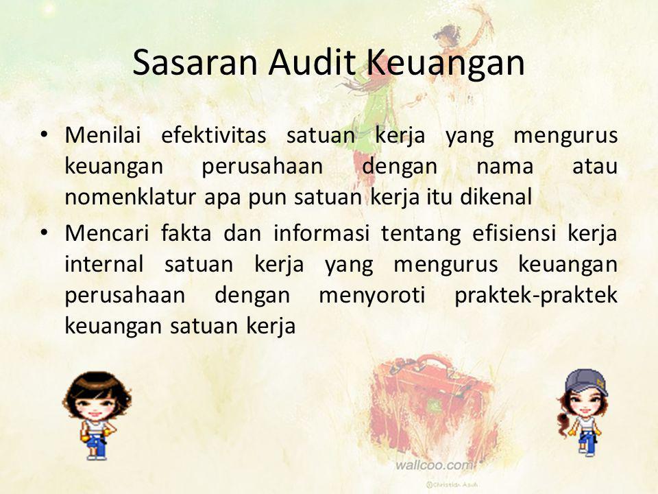 Sasaran Audit Keuangan • Menilai efektivitas satuan kerja yang mengurus keuangan perusahaan dengan nama atau nomenklatur apa pun satuan kerja itu dike