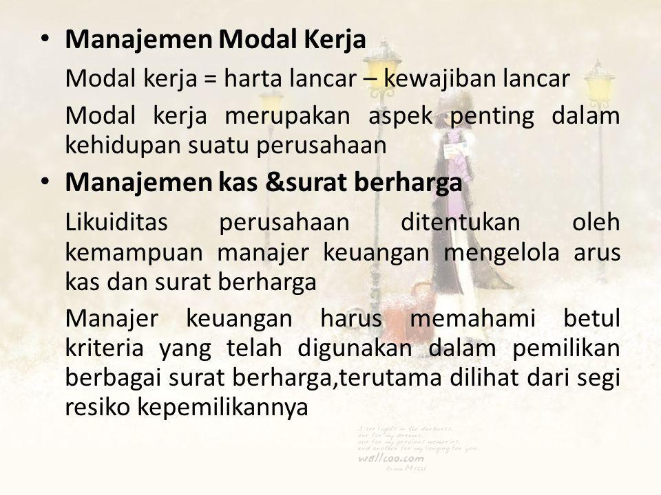 • Manajemen Modal Kerja Modal kerja = harta lancar – kewajiban lancar Modal kerja merupakan aspek penting dalam kehidupan suatu perusahaan • Manajemen