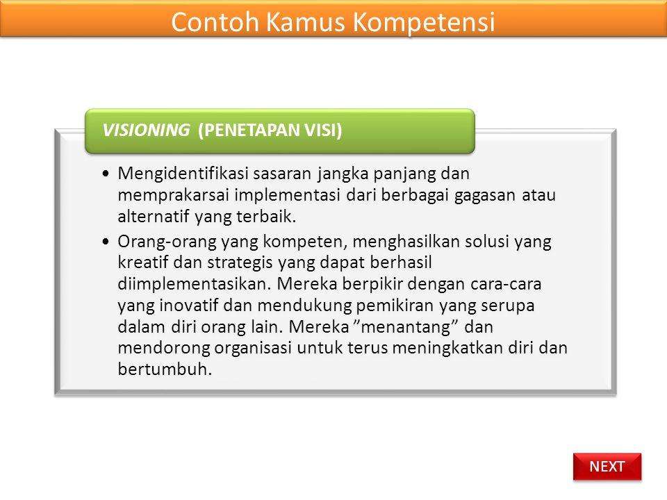 Contoh Kamus Kompetensi •Mengidentifikasi sasaran jangka panjang dan memprakarsai implementasi dari berbagai gagasan atau alternatif yang terbaik.