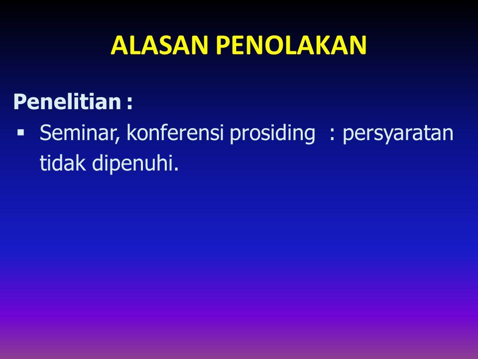 ALASAN PENOLAKAN Penelitian :  Seminar, konferensi prosiding : persyaratan tidak dipenuhi.