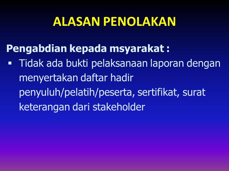 ALASAN PENOLAKAN Pengabdian kepada msyarakat :  Tidak ada bukti pelaksanaan laporan dengan menyertakan daftar hadir penyuluh/pelatih/peserta, sertifi