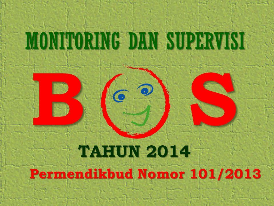 B S TAHUN 2014 Permendikbud Nomor 101/2013 MONITORING DAN SUPERVISI
