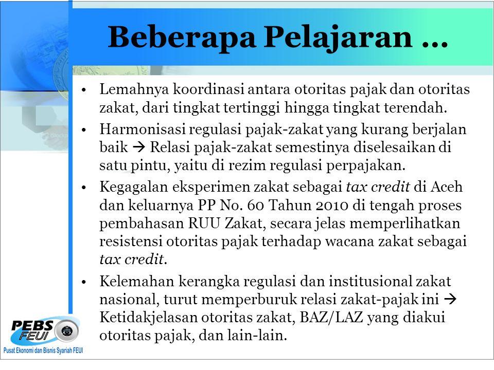Beberapa Pelajaran … •Lemahnya koordinasi antara otoritas pajak dan otoritas zakat, dari tingkat tertinggi hingga tingkat terendah.