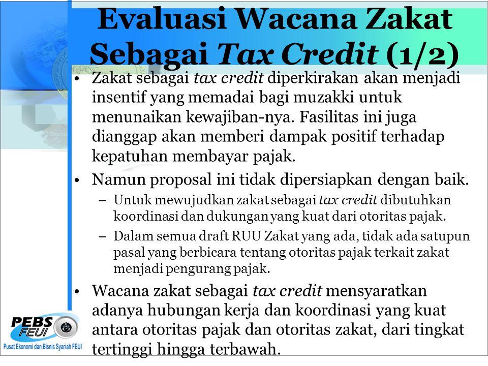 Evaluasi Wacana Zakat Sebagai Tax Credit (1/2) •Zakat sebagai tax credit diperkirakan akan menjadi insentif yang memadai bagi muzakki untuk menunaikan kewajiban-nya.