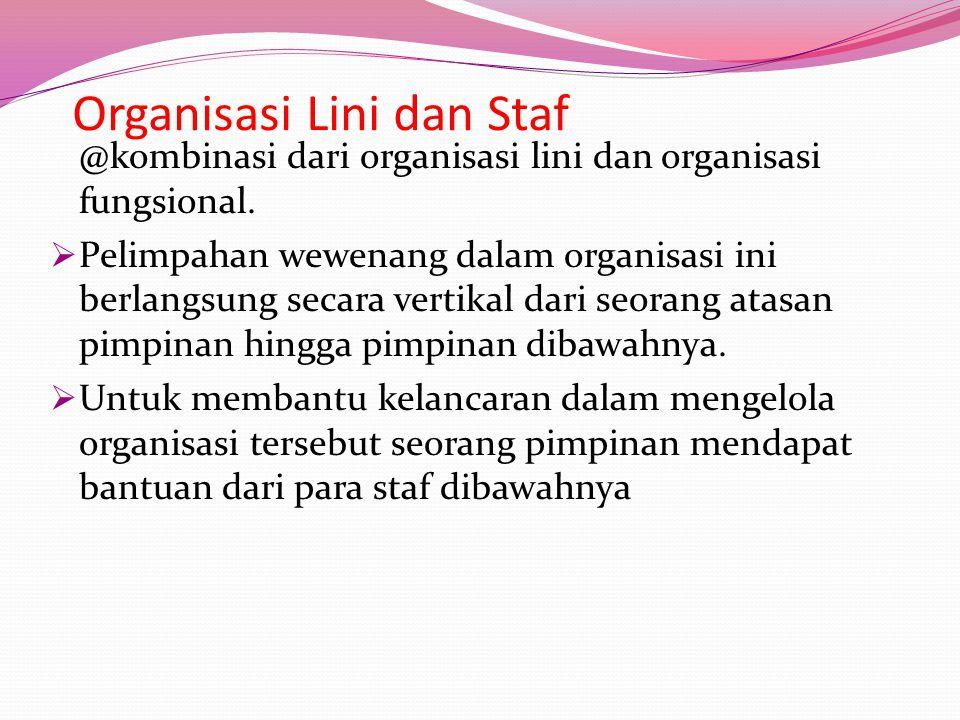 Organisasi Lini dan Staf @kombinasi dari organisasi lini dan organisasi fungsional.