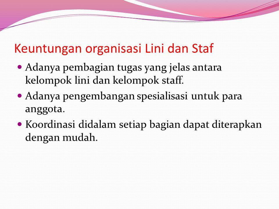 Keuntungan organisasi Lini dan Staf  Adanya pembagian tugas yang jelas antara kelompok lini dan kelompok staff.