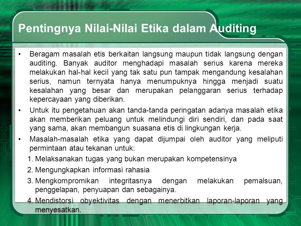 Pentingnya Nilai-Nilai Etika dalam Auditing •Beragam masalah etis berkaitan langsung maupun tidak langsung dengan auditing. Banyak auditor menghadapi