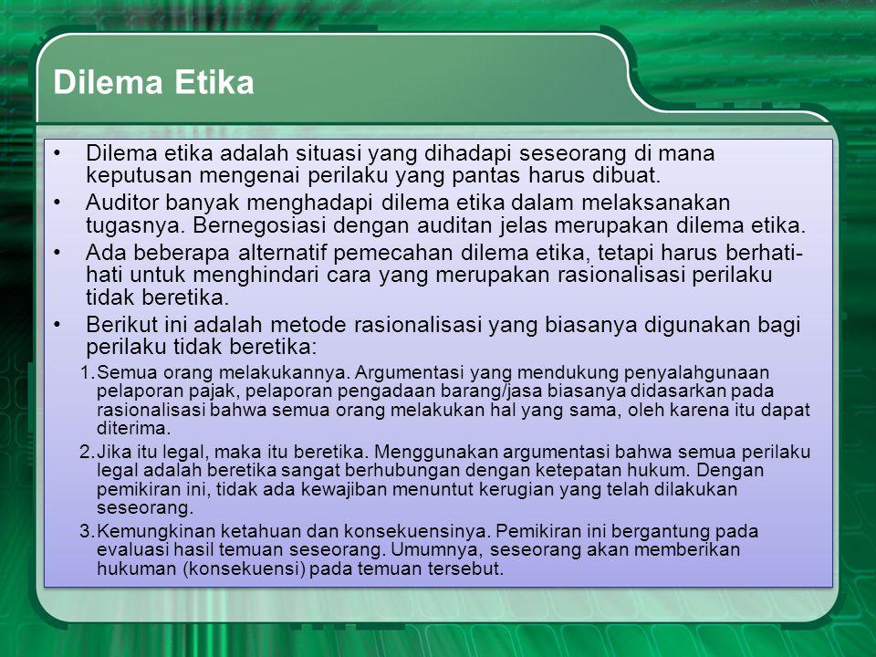 Dilema Etika •Dilema etika adalah situasi yang dihadapi seseorang di mana keputusan mengenai perilaku yang pantas harus dibuat. •Auditor banyak mengha