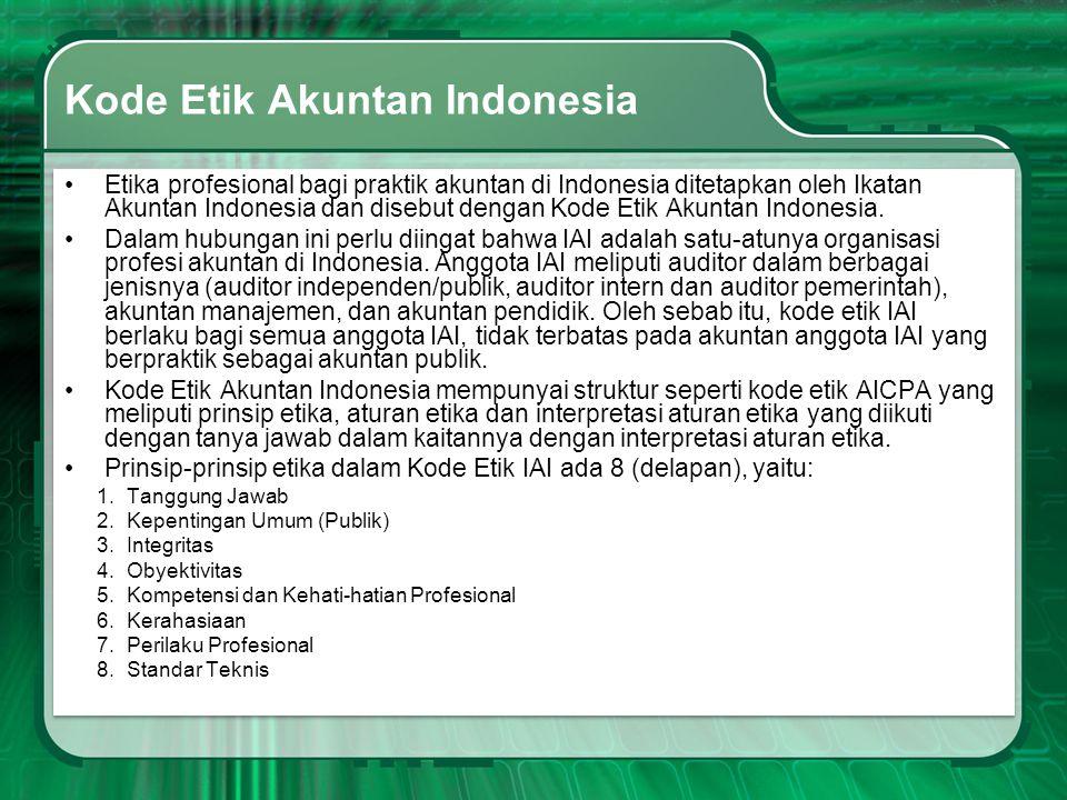 Kode Etik Akuntan Indonesia •Etika profesional bagi praktik akuntan di Indonesia ditetapkan oleh Ikatan Akuntan Indonesia dan disebut dengan Kode Etik