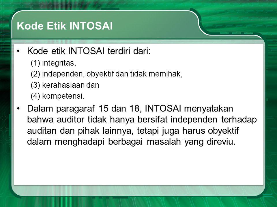 Kode Etik INTOSAI •Kode etik INTOSAI terdiri dari: (1) integritas, (2) independen, obyektif dan tidak memihak, (3) kerahasiaan dan (4) kompetensi. •Da