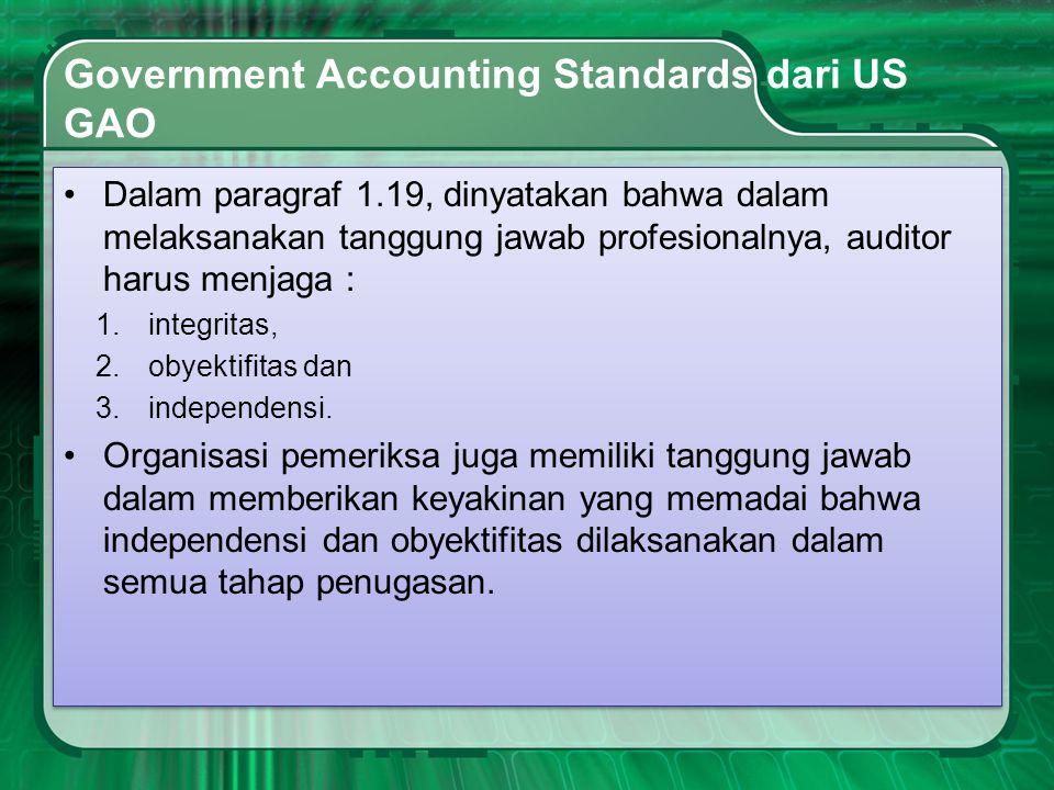 Government Accounting Standards dari US GAO •Dalam paragraf 1.19, dinyatakan bahwa dalam melaksanakan tanggung jawab profesionalnya, auditor harus men