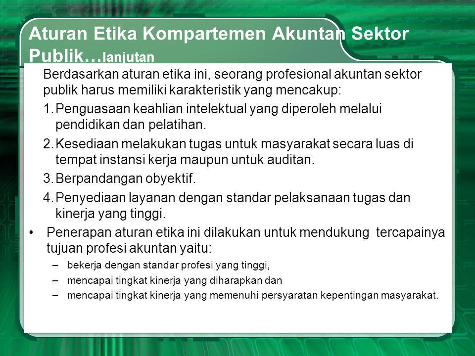 Aturan Etika Kompartemen Akuntan Sektor Publik… lanjutan Berdasarkan aturan etika ini, seorang profesional akuntan sektor publik harus memiliki karakt