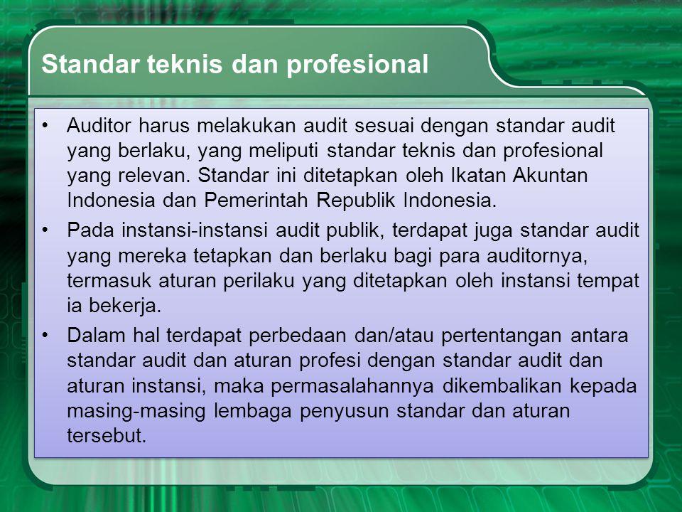 Standar teknis dan profesional •Auditor harus melakukan audit sesuai dengan standar audit yang berlaku, yang meliputi standar teknis dan profesional y